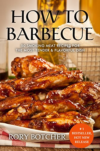 How To Barbecue: 50 Smoking Meat Recipes For The Most Tender & Flavorful Dish (Rory's Meat Kitchen) by [Botcher, Rory]