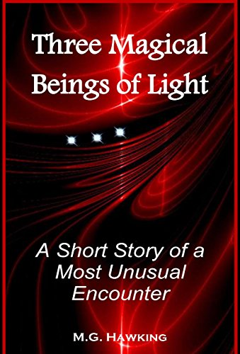 Book: Three Magical Beings of Light - A Short Story of a Most Unusual Encounter by M.G. Hawking
