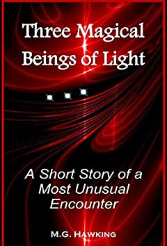 Three Magical Beings of Light , A Short Story of a Most Unusual Encounter: For Children and Middle Grade