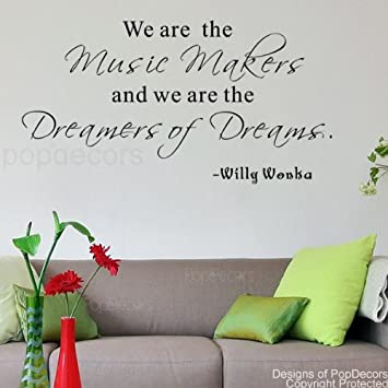 PopDecors   We Are The Music Makers Willy Wonka  Words Quote Phrase    Inspirational