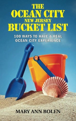 The Ocean City Bucket List: 100 Ways To Have Real Ocean City Experience (Volume 1) (List Of All The Oceans In The World)