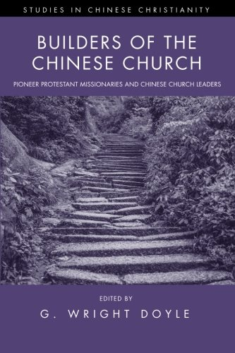 Builders Of The Chinese Church: Pioneer Protestant Missionaries And Chinese Church Leaders (Studies In Chinese Christianity)