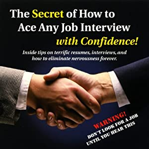 The Secret of How to Ace any Job Interview with Confidence! Audiobook
