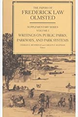 The Papers of Frederick Law Olmsted: Writings on Public Parks, Parkways, and Park Systems [Supplementary Series, Volume I] (Volume 1)