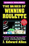 The Basics of Winning Roulette, J. Edward Allen, 1580420591