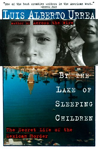 By the Lake of Sleeping Children The Secret Life of the Mexican Border