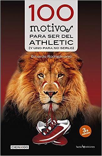 100 Motivos Para Ser Del Athletic. Y Uno Para No Serlo (Cien