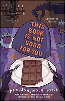 This Book Is Not Good For You (Secret, Bk 3): Pseudonymous Bosch ...