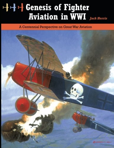 Genesis of Fighter Aviation in WWI: A Centennial Perspective on Great War Aviation (Great War Aviation Series) (Volume -