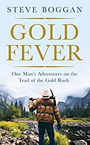 Gold Fever: One Man's Adventures on the Trail of the Gold