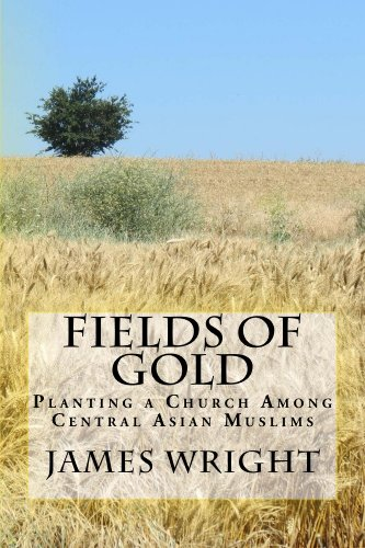 Fields of Gold:  Planting a Church Among Central Asian Muslims