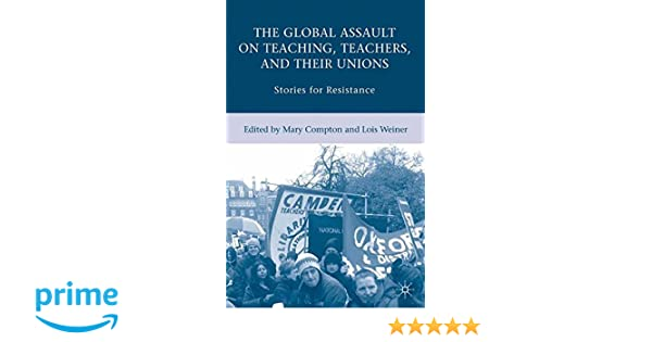The global assault on teaching teachers and their unions stories the global assault on teaching teachers and their unions stories for resistance lois weiner mary compton 9780230606302 amazon books fandeluxe Choice Image
