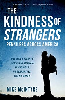 The Kindness of Strangers: Penniless Across America by [McIntyre, Mike]