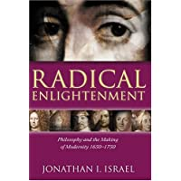 Radical Enlightenment: Philosophy and the Making of Modernity, 1650-1750