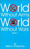 World Without Arms World Without Wars, Nikita Sergeevich Khrushchev, 0898753678