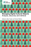 Managing Digital Cultural Objects: Analysis, Discovery and Retrieval Front Cover