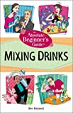 The Absolute Beginner's Guide to Mixing Drinks, Bev Bennett, 0761536167