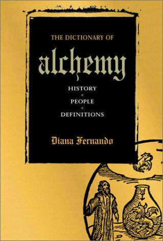 The Dictionary of Alchemy: History, People, Definitions