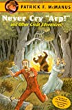 Never Cry Arp! and Other Great Adventures, Patrick F. McManus, 0805046623