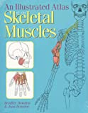An Illustrated Atlas of the Skeletal Muscles, Bowden, Bradley and Bowden, Joan, 089582616X