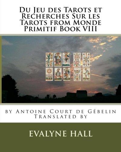 Du Jeu des Tarots et Recherches Sur les Tarots: from Monde Primitif Book VIII by Antoine Court de Gébelin