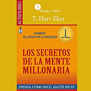 The Secrets of the Millionaire Mind [Los secretos de la mente millonaria]: Domina el juego de la riqueza Audiobook by T. Harv Eker Narrated by Mr. Edwin Roldan
