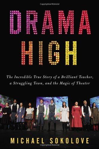 Image of Drama High: The Incredible True Story of a Brilliant Teacher, a Struggling Town, and the Mag ic of Theater