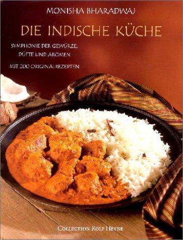 Die indische Küche: Symphonie der Gewürze, Düfte und Aromen. Mit 200 Originalrezepten