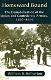 Homeward Bound: The Demobilization of the Union and Confederate Armies, 1865-1866