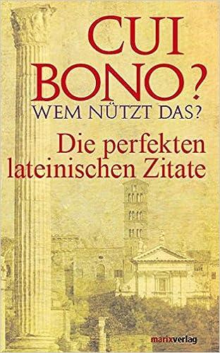 Cui Bono Wem Nützt Das Die Perfekten Lateinischen Zitate