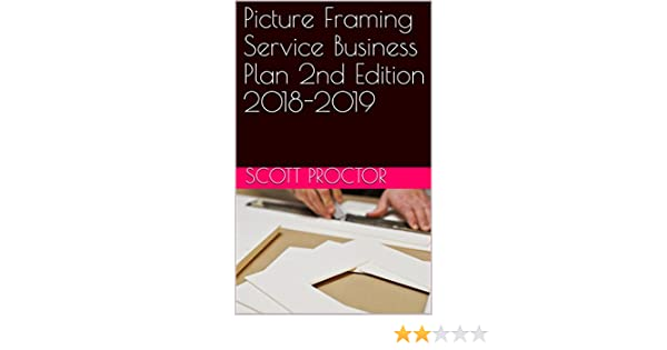 Amazon.com: Picture Framing Service Business Plan 2nd Edition 2018 ...