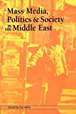 Mass Media, Politics and Society in the Middle East, , 1572733047