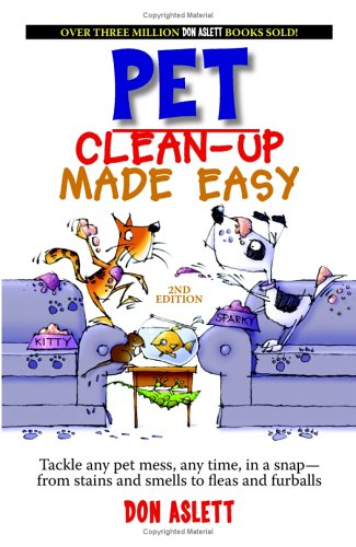 Download Pet Clean-up Made Easy: Tackle Any Pet Mess, Any Time, in a Snap - from Stains and Smells to Fleas and Furballs pdf