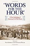 """""""Words for the Hour"""": A New Anthology of American Civil War Poetry"""