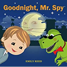 Goodnight, Mr.Spy: Teaching Kids the Importance of Sleep. (Bedtime story about a Boy and his Toy Dinosaur, Picture Books, Preschool Books, Baby Books, Kids Book)