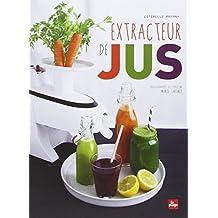 Extracteur de jus: Written by Esterelle Payany, 2014 Edition, Publisher: Plage (La) [Paperback]