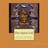 Our Spirit Life: Meditations on Ancestry through Art & Text