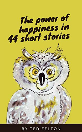 The Power Of Happiness In 44 Short Stories Kindle Edition