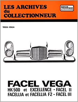 Book Les Archives du Collectionneur, n° 1: Revue technique automobile : FACEL VEGA 1959 à 1964 HK 500 et Excellence, Facel II, Facellia et Facellia F2, Facel III
