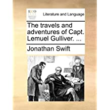 The Travels and Adventures of Capt. Lemuel Gulliver. ...