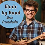 Made by Hand: Searching for Meaning in a Throwaway World | Mark Frauenfelder