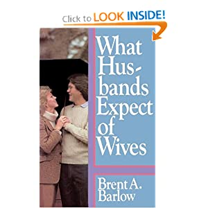 What Husbands Expect of Wives Brent A. Barlow