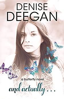 And Actually: A Butterfly Novel (The Butterfly Novels Book 3) by [Deegan, Denise]