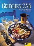 Griechenland: Originalrezepte und Interessantes über Land und Leute (Küchen der Welt)