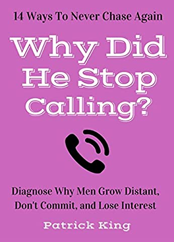 Why Did He Stop Calling? Diagnose Why Men Grow Distant, Don't Commit, and Lose Interest - 14 Ways To Never Chase Again (Bring Out The (How Do You Get A Guy)