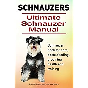 Schnauzer. Schnauzer book for care, costs, feeding, grooming, health and training. Ultimate Schnauzer Manual. 1