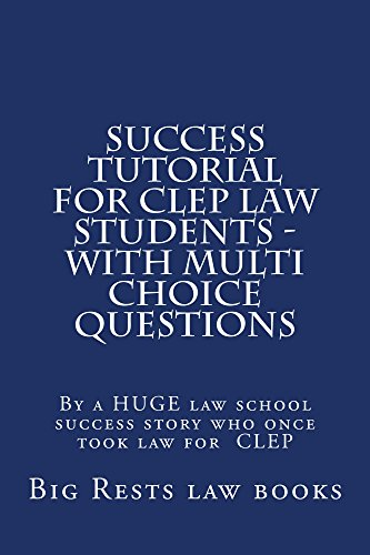 Success Tutorial For CLEP Law Students - with Multi Choice Questions (e-book): Contracts Torts Criminal law explained and simplified through multi choice study