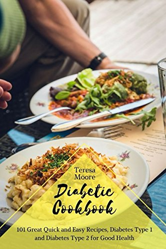 Diabetic Cookbook: 101 Great Quick and Easy Recipes, Diabetes Type 1 and Diabetes Type 2  for Good Health