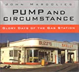 Pump and Circumstance : The Glory Days of the Gas Station, Margolies, John, 0821219952