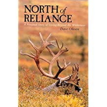 North Of Reliance: A Personal Story Of Living Beyond The Wilderness